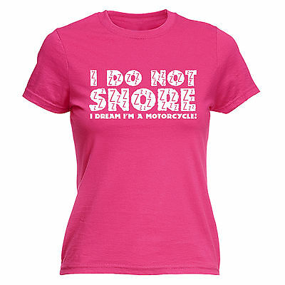 I Do Not Snore Dream Im A Motorcycle WOMENS T-SHIRT Motor Funny birthday gift