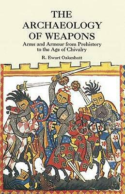 The Archaeology of Weapons: Arms and Armour from Prehistory to the Age of Chival