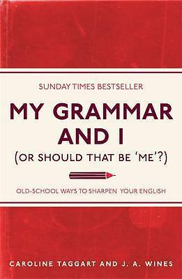 My Grammar and I (Or Should That Be 'Me'?): Old-, Caroline Taggart, J. A. Wines,