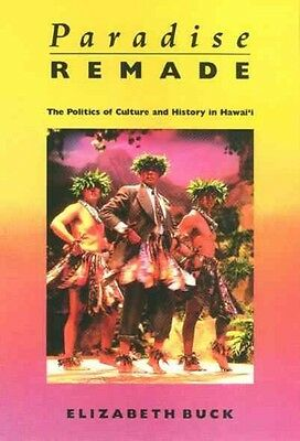 Paradise Remade: The Politics of Culture and History in Hawai'i by Elizabeth Buc