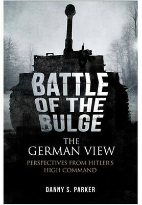 Battle of the Bulge: the German View by Danny S. Parker Paperback Book