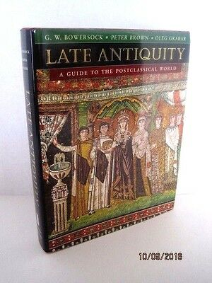 Late Antiquity: A Guide To The Postclassical World by G.W. Bowersock