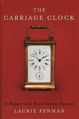 The Carriage Clock: A Repair and Restoration Manual by Laurie Penman (English) H