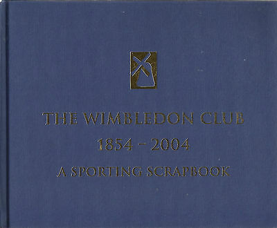 THE WIMBLEDON CLUB 1854 - 2004 A Sporting Scrapbook von Stephen Chalke