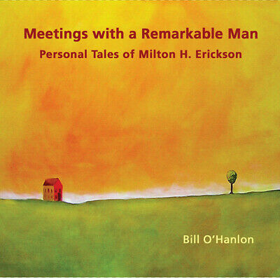 Meetings with a Remarkable Man: Personal Tales of Milton H. Erickson by Bill O'H