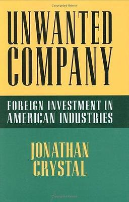 Unwanted Company: Foreign Investment in American Industries, Jonathan Crystal, N