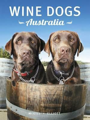 Wine Dogs Australia 4: A Pictorial Celebration of Canines from the Great Wine Es