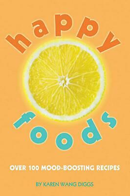 Happy Foods: Over 100 Mood-Boosting Recipes by Karen Wang Diggs (English) Paperb