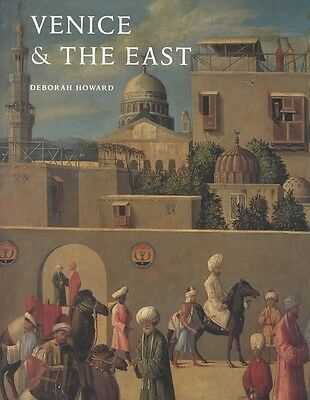 Venice and the East by Deborah Howard Hardcover Book