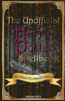 The Unofficial Harry Potter Spellbook: The Wand Chooses the Wizard by Duncan Lev