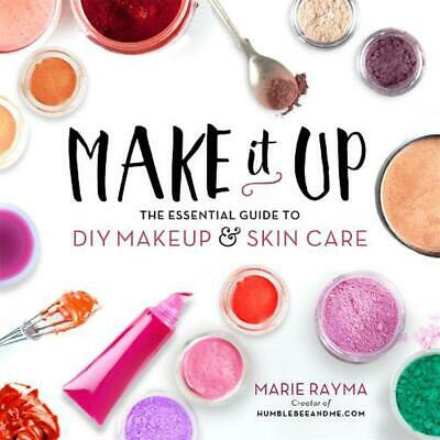 Make It Up: The Essential Guide to DIY Makeup and Skin Care by Marie Rayma (Engl