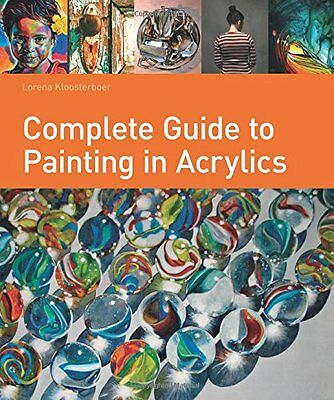 Complete Guide to Painting in Acrylics Paperback by Lorena Kloosterboer