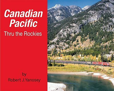 Canadian Pacific: THRU THE ROCKIES (Just Published NEW BOOK)