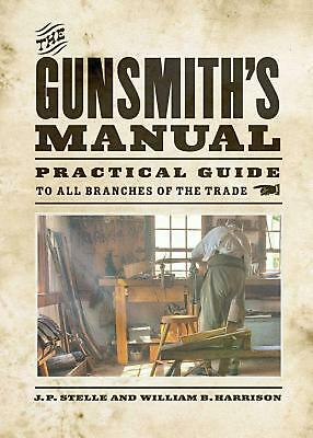 The Gunsmith's Manual: A Complete Handbook for the American Gunsmith, Being a Pr