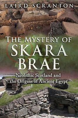 The Mystery of Skara Brae: Neolithic Scotland and the Origins of Ancient Egypt b