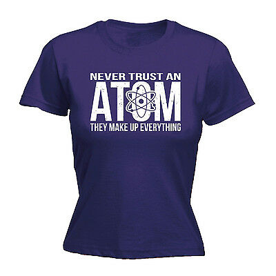 Never Trust An Atom They Make Up Everything WOMENS T-SHIRT Funny Gift birthday
