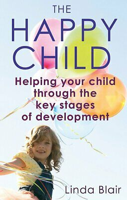 The Happy Child: Everything you need to know to raise enthusiastic, confident ch