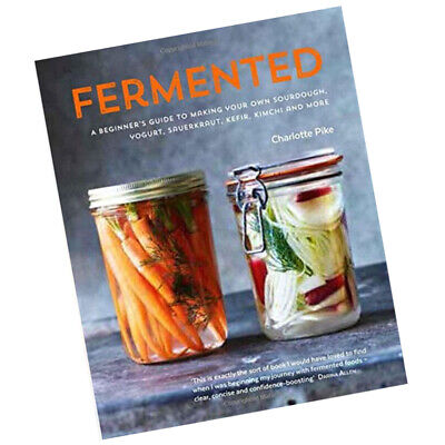 Fermented: A Beginner's Guide to Making Your Own Sourdough By Charlotte Pike New
