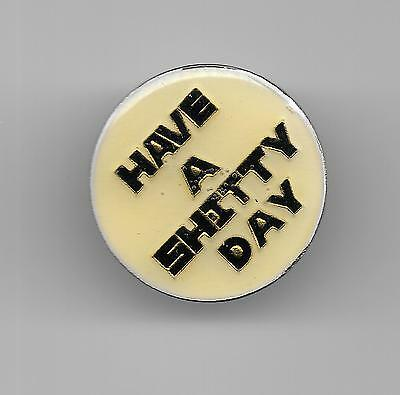 Vintage HAVE A SH#TTY DAY old enamel pin