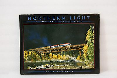 NORTHERN LIGHT- A PORTRAIT of BC Rail by DALE SANDERS