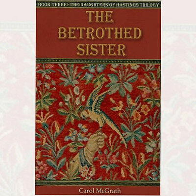 The Betrothed Sister (The Daughters of Hastings Trilogy) By Carol McGrath