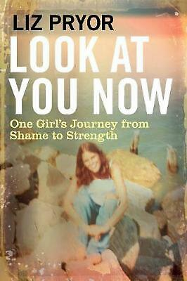 Look At You Now: One Girl's Journey from Shame to Strength by Liz Pryor Hardcove