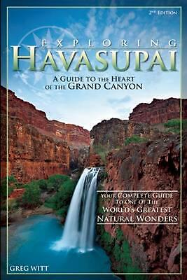 Exploring Havasupai: A Guide to the Heart of the Grand Canyon by Greg Witt (Engl