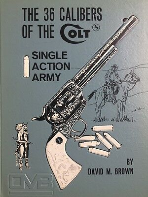 The 36 Calibers of the Colt  - signiert by David M. Brown