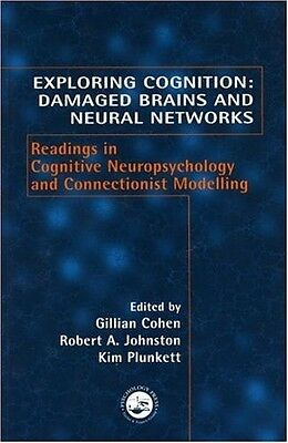 Exploring Cognition: Damaged Brains and Neural Networks - Readings in Cognitive