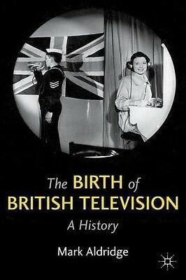 The Birth of British Television: A History, 0230277691, New Book