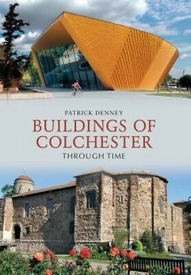 Buildings of Colchester Through Time by Patrick Denney Paperback Book (English)