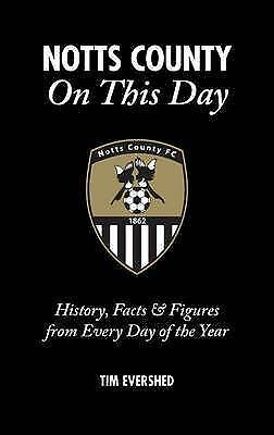 Notts County On This Day: History, Facts & Figures from - Tim Evershed (A NEW Ha