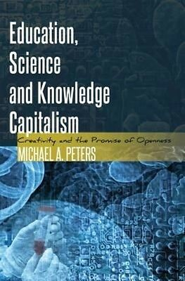 Education, Science and Knowledge Capitalism by Michael A. Peters Paperback Book