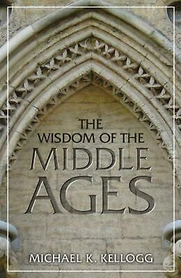 The Wisdom of the Middle Ages by Michael K. Kellogg (English) Hardcover Book Fre