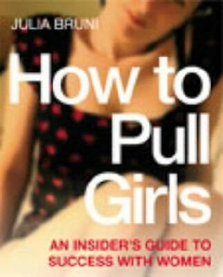 How to Pull Girls by Julia Bruni Paperback Book (English)