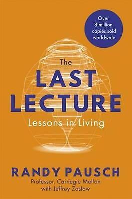 The Last Lecture: Lessons in Living - the international bestseller by Randy Paus