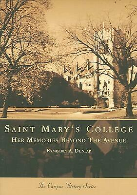 Saint Mary's College: Her Memories Beyond the Avenue by Kymberly A. Dunlap (Engl