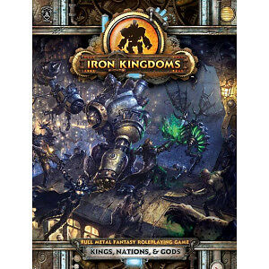 Iron Kingdoms Full Metal Fantasy Roleplaying Game: Kings, Nations and Gods
