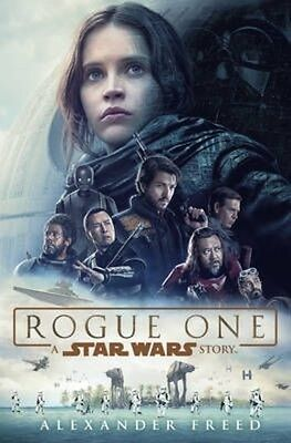 Rogue One: a Star Wars Story by Alexander Freed Paperback Book (English)