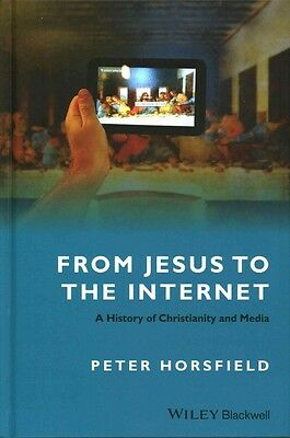 From Jesus to the Internet - a History of         Christianity and Media by Pete