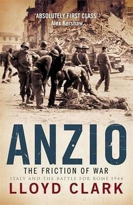 Anzio: the Friction of War by Lloyd Clark Paperback Book (English)