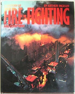 A History Of Firefighting And Equipment By Arthur Ingram