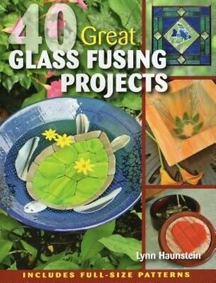 40 Great Glass Fusing Projects [With Pattern(s)] by Lynn Haunstein Paperback Boo