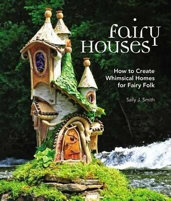 Fairy Houses: How to Create Whimsical Homes for Fairy Folk by Sally Smith Hardco