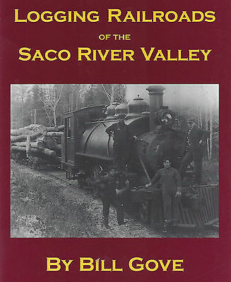 Logging Railroads of the SACO RIVER (White Mountains of New Hampshire) NEW BOOK
