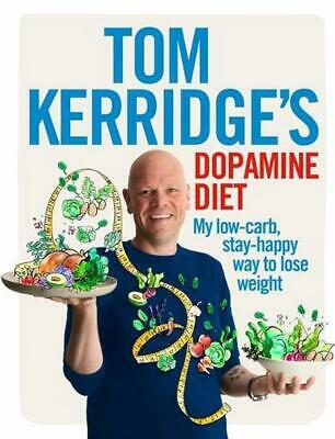 Tom Kerridge's Dopamine Diet: My Low Carb, High Flavour, Stay Happy Way to Lose