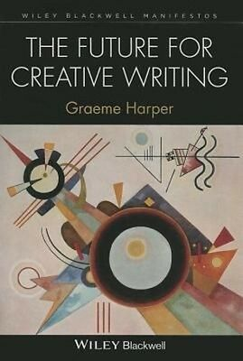 The Future for Creative Writing by Graeme Harper Hardcover Book (English)