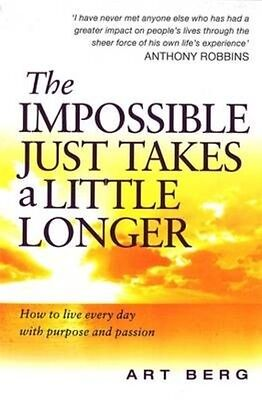 The Impossible Just Takes a Little Longer by Art Berg Paperback Book