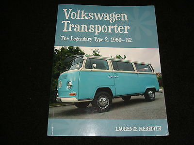 VOLKSWAGEN TRANSPORTER THE LEGENDARY TYPE 2 1950 to 1982 BY LAURENCE MEREDITH