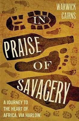 In Praise of Savagery by Warwick Cairns Paperback Book (English)